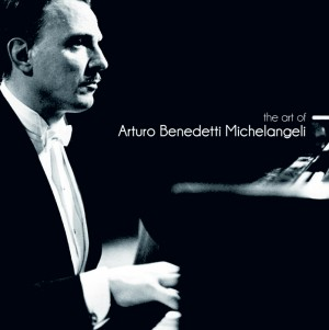 The Art of Arturo Benedetti Michelangeli
