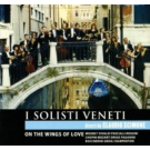 I SOLISTI VENETI DIR. CLAUDIO SCIMONE: ON THE WINGS OF LOVE
